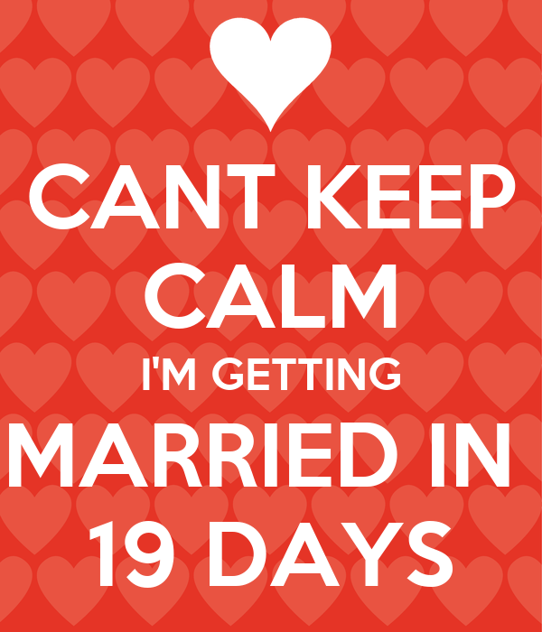 CANT KEEP CALM I'M GETTING MARRIED IN  19 DAYS