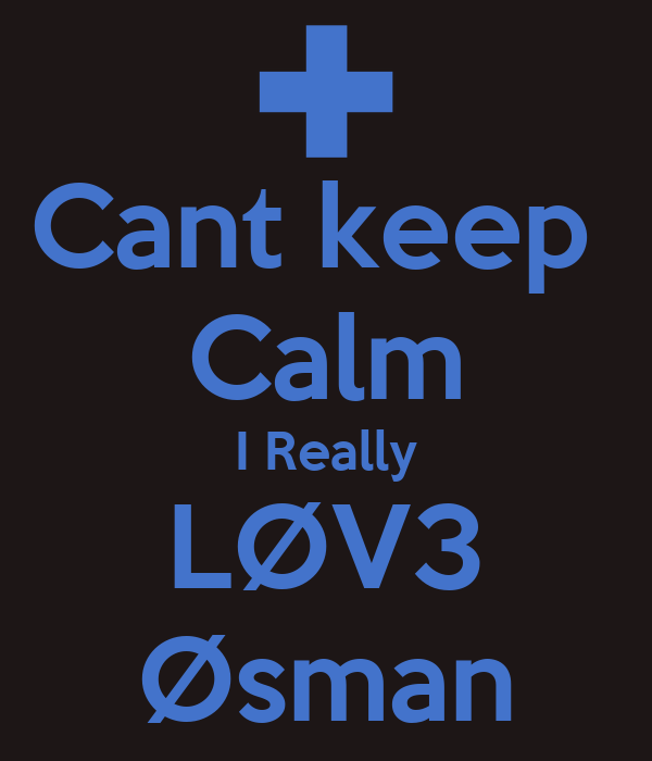 Cant keep  Calm I Really LØV3 Øsman