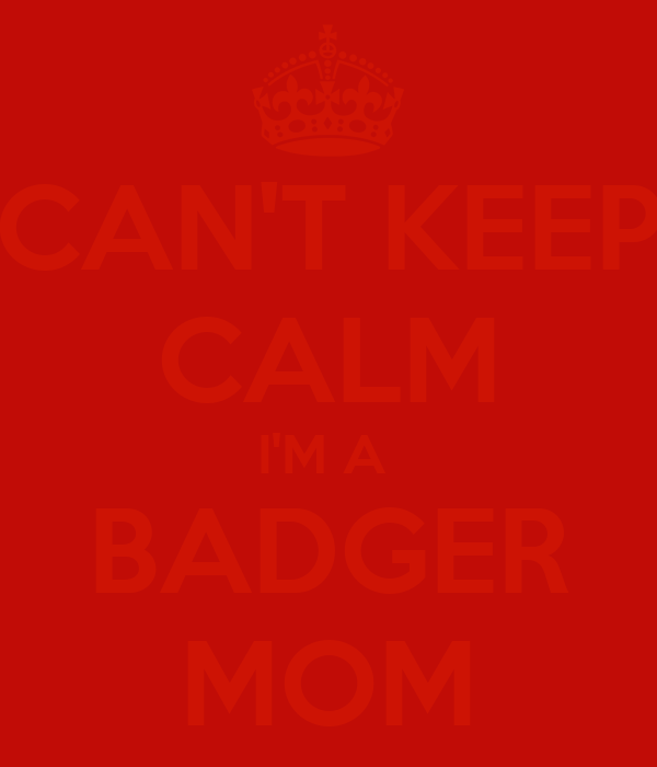 CAN'T KEEP CALM I'M A  BADGER MOM