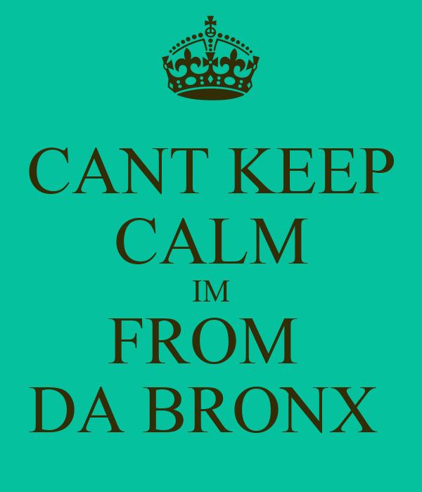 CANT KEEP CALM IM FROM  DA BRONX