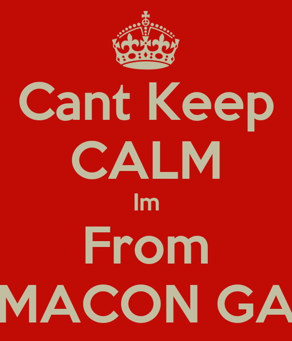 Cant Keep CALM Im From MACON GA