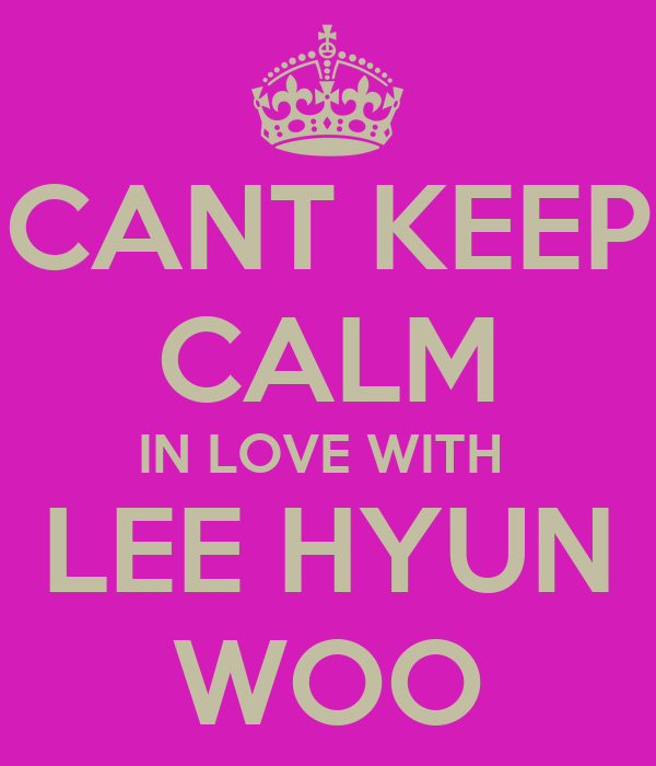 CANT KEEP CALM IN LOVE WITH  LEE HYUN WOO
