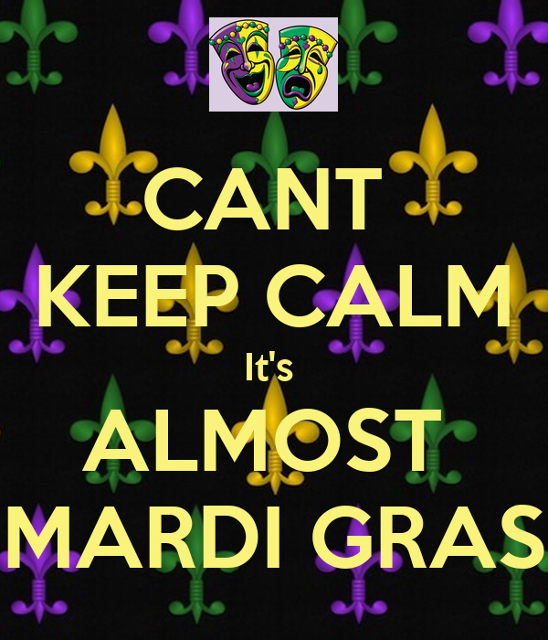 CANT  KEEP CALM It's  ALMOST  MARDI GRAS