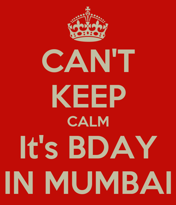 CAN'T KEEP CALM It's BDAY IN MUMBAI