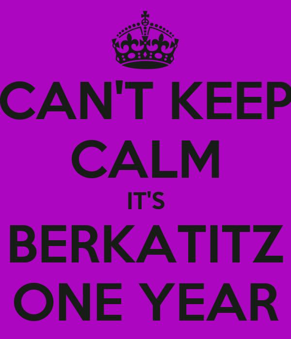 CAN'T KEEP CALM IT'S BERKATITZ ONE YEAR