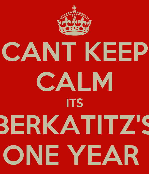 CANT KEEP CALM ITS BERKATITZ'S ONE YEAR