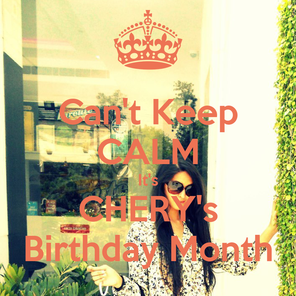 Can't Keep CALM It's CHERY's Birthday Month