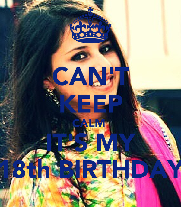 CAN'T KEEP CALM  IT'S MY 18th BIRTHDAY