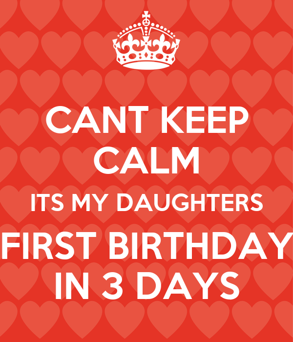 CANT KEEP CALM ITS MY DAUGHTERS FIRST BIRTHDAY IN 3 DAYS
