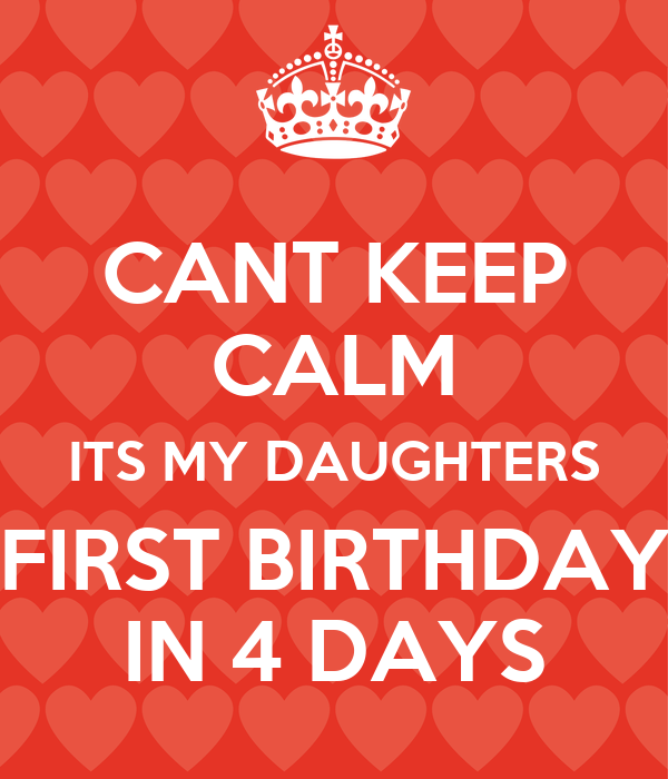 CANT KEEP CALM ITS MY DAUGHTERS FIRST BIRTHDAY IN 4 DAYS