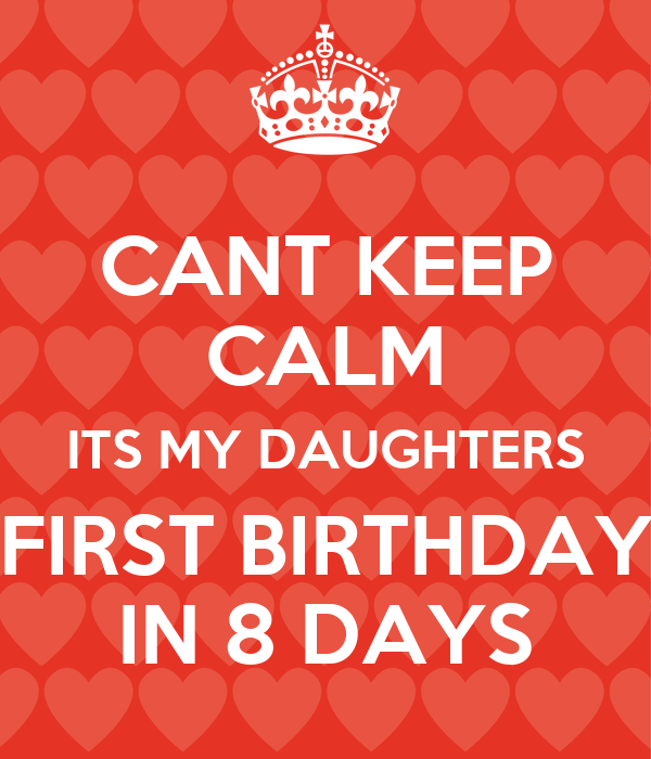 CANT KEEP CALM ITS MY DAUGHTERS FIRST BIRTHDAY IN 8 DAYS