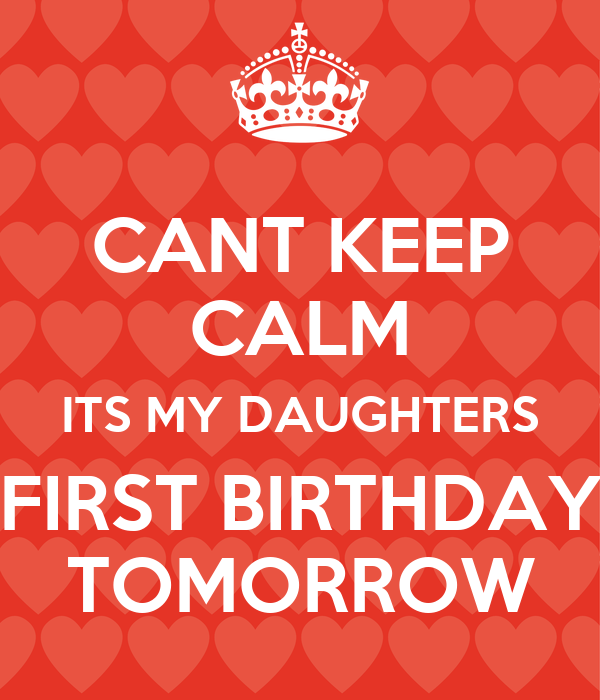 CANT KEEP CALM ITS MY DAUGHTERS FIRST BIRTHDAY TOMORROW
