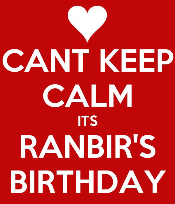 CANT KEEP CALM ITS RANBIR'S BIRTHDAY