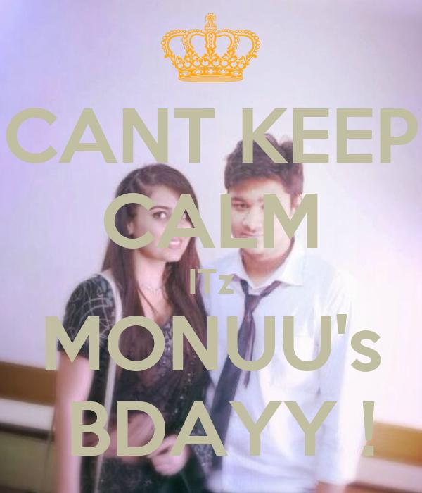 CANT KEEP CALM ITz MONUU's  BDAYY !