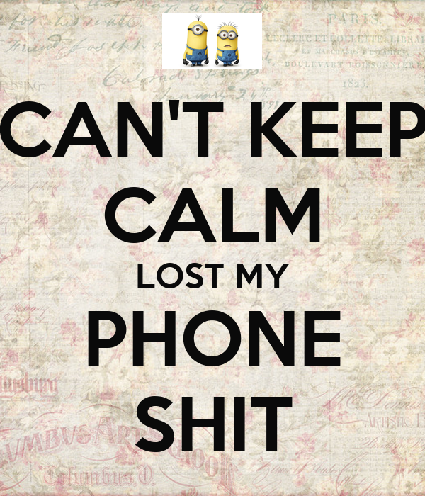 CAN'T KEEP CALM LOST MY PHONE SHIT