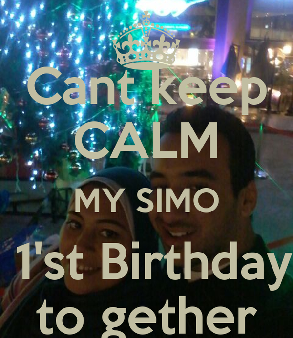 Cant keep CALM MY SIMO  1'st Birthday to gether