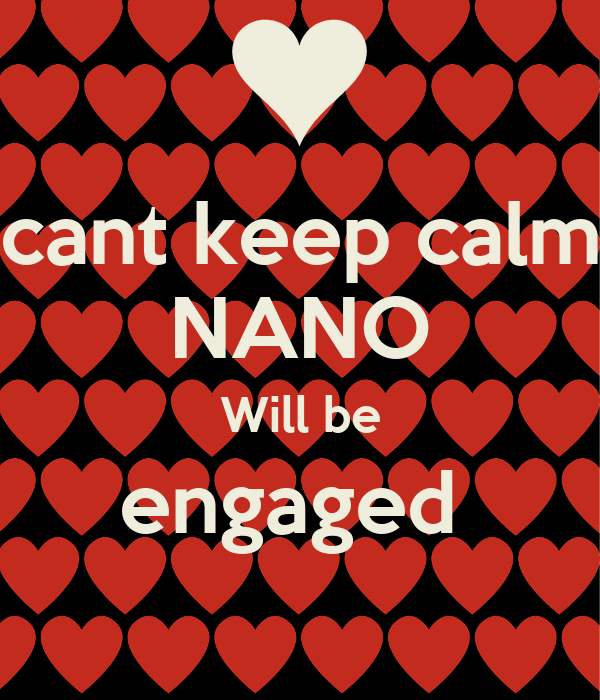 cant keep calm NANO Will be engaged
