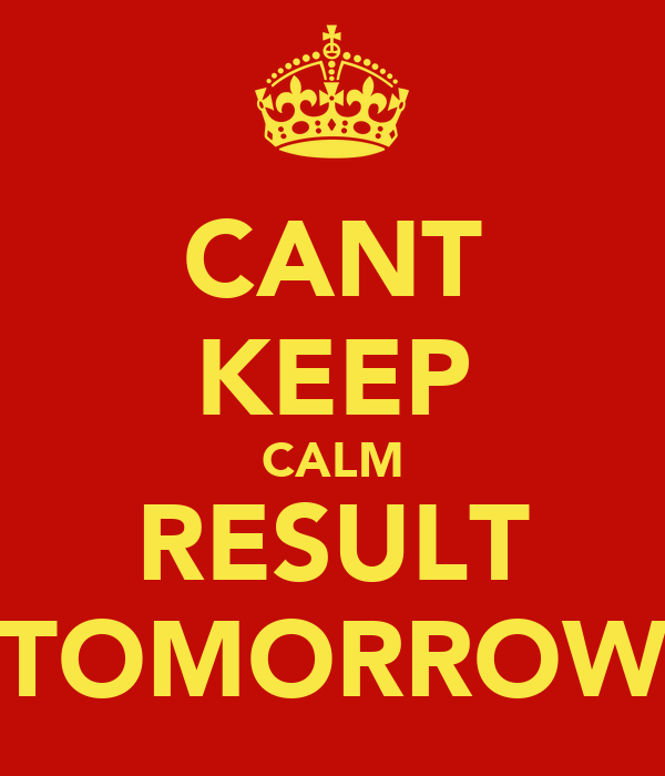 CANT KEEP CALM RESULT TOMORROW