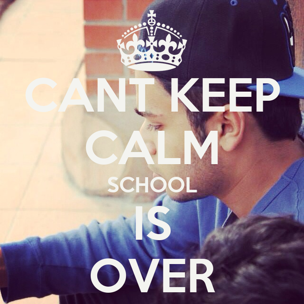 CANT KEEP CALM SCHOOL IS OVER
