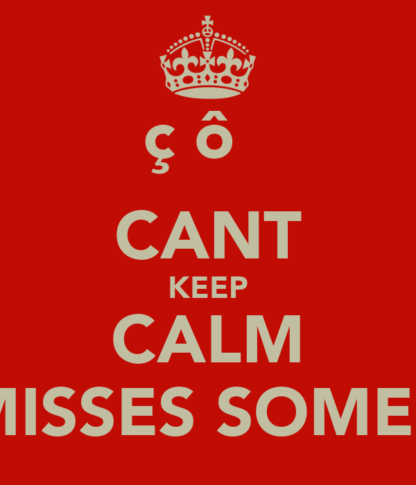 çĽôкα CANT KEEP CALM SHE MISSES SOMEBODY