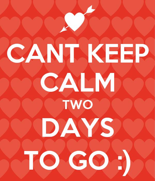 CANT KEEP CALM TWO DAYS TO GO :) Poster | engyhamila | Keep Calm-o ...