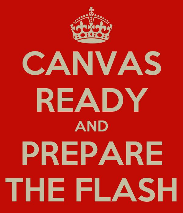 CANVAS READY AND PREPARE THE FLASH