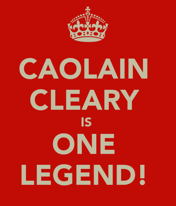 CAOLAIN  CLEARY  IS  ONE  LEGEND!