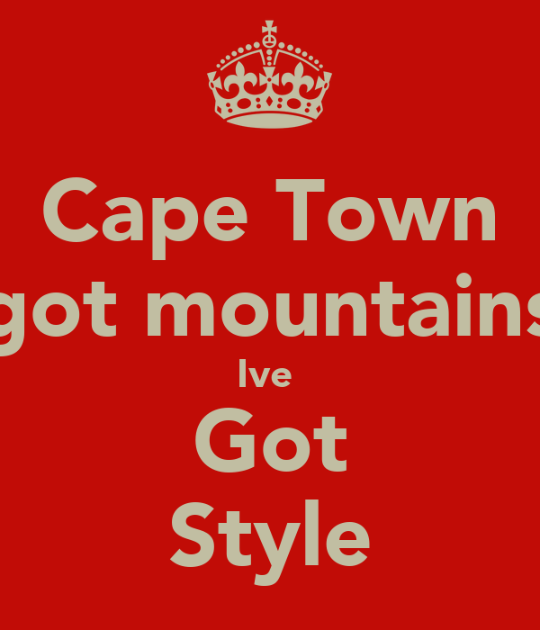 Cape Town got mountains Ive  Got Style
