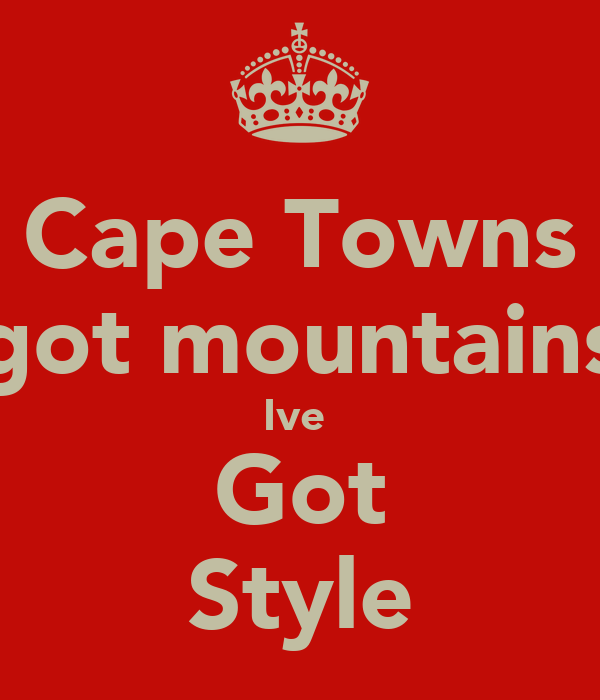 Cape Towns got mountains Ive  Got Style