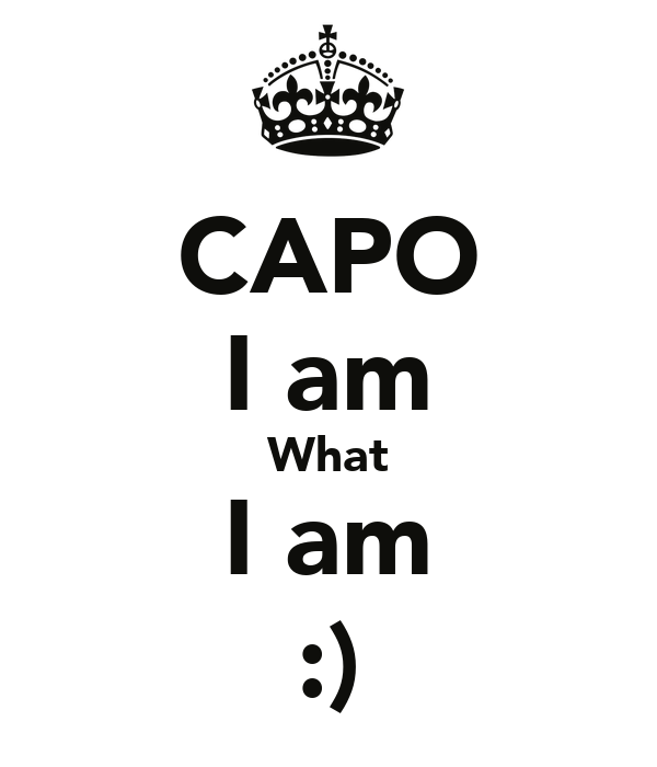 CAPO I am What I am :)