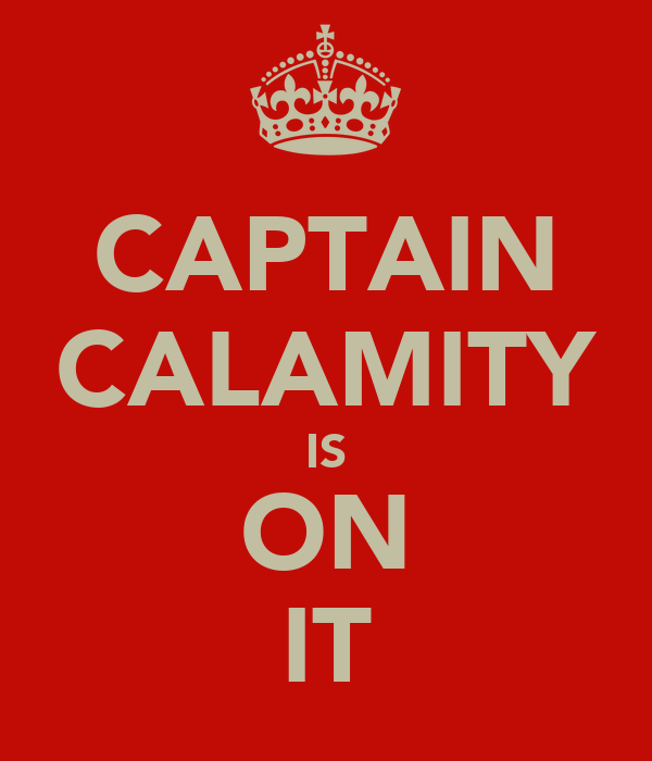 CAPTAIN CALAMITY IS ON IT