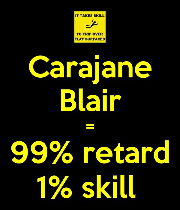 Carajane Blair = 99% retard 1% skill