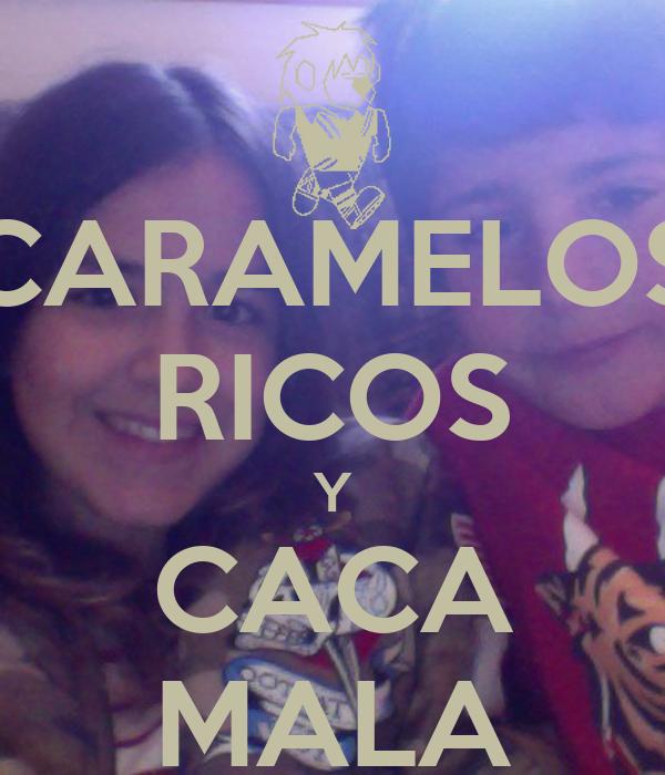 CARAMELOS RICOS Y CACA MALA