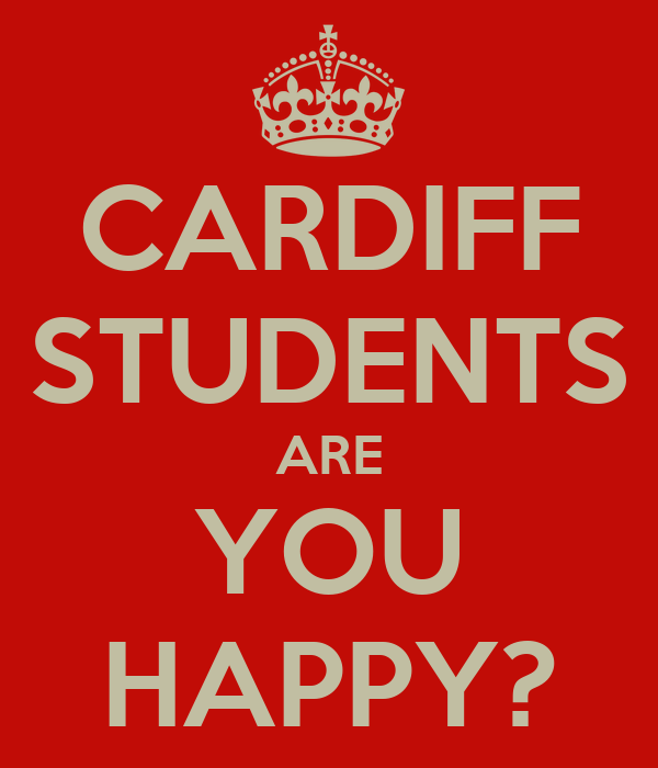 CARDIFF STUDENTS ARE YOU HAPPY?
