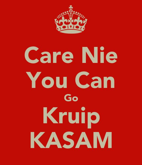 Care Nie You Can Go Kruip KASAM