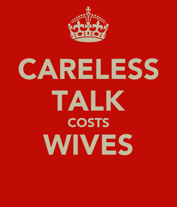 CARELESS TALK COSTS WIVES