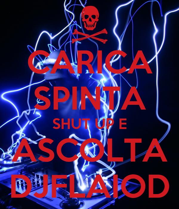 CARICA SPINTA SHUT UP E ASCOLTA DJFLAIOD