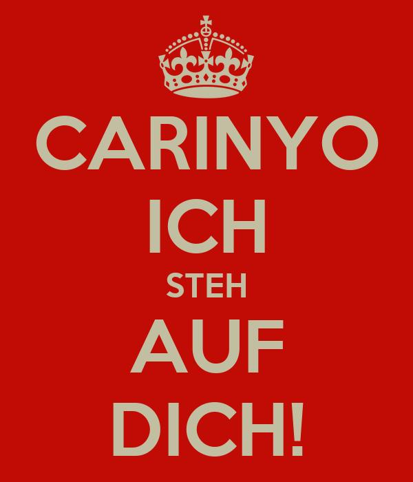 CARINYO ICH STEH AUF DICH!