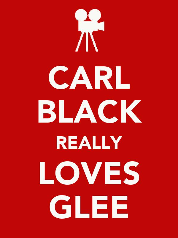 CARL BLACK REALLY LOVES GLEE