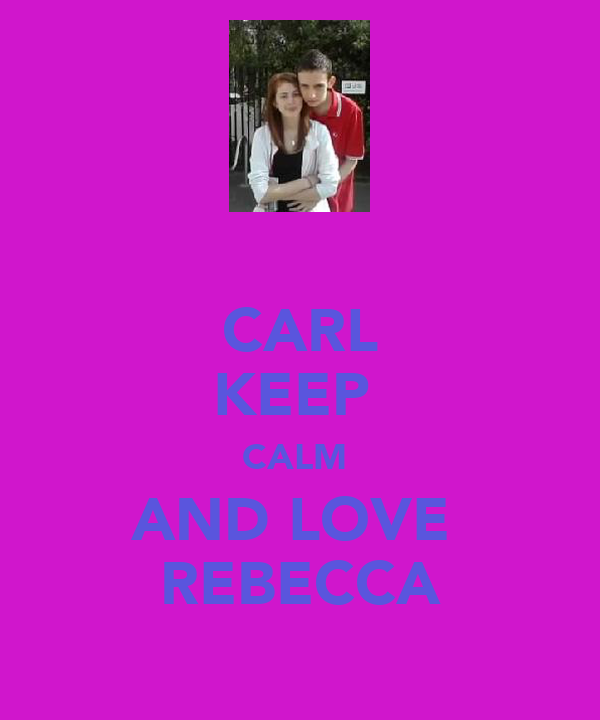 CARL KEEP  CALM  AND LOVE  REBECCA