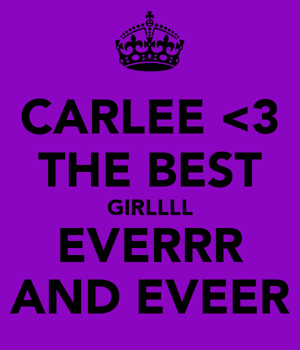 CARLEE <3 THE BEST GIRLLLL EVERRR AND EVEER