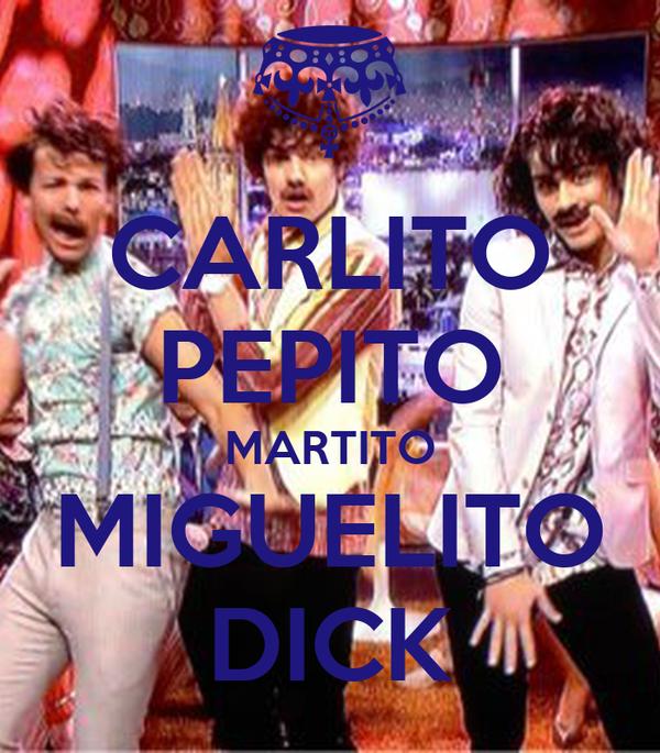 CARLITO PEPITO MARTITO MIGUELITO DICK