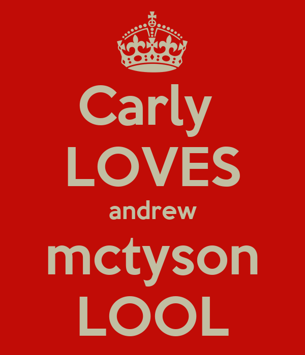 Carly  LOVES andrew mctyson LOOL