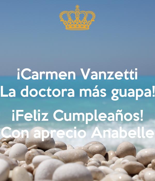 ¡Carmen Vanzetti La doctora más guapa!  ¡Feliz Cumpleaños! Con aprecio Anabelle