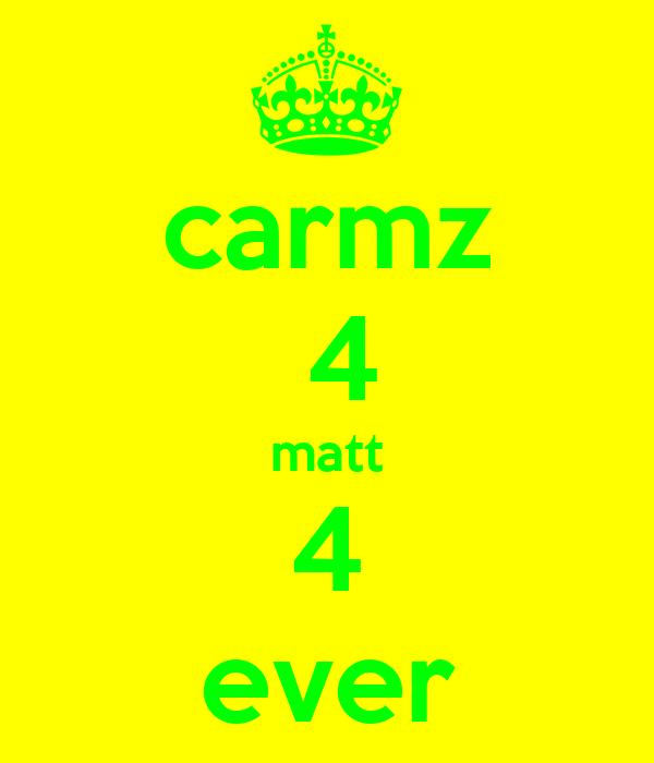 carmz  4 matt 4 ever