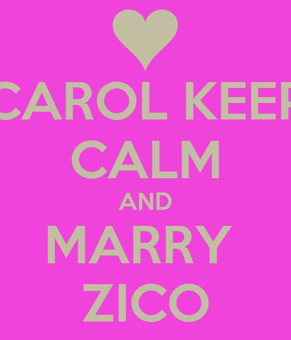 CAROL KEEP CALM AND MARRY  ZICO