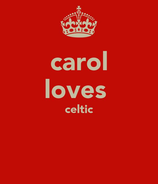 carol loves  celtic