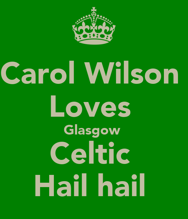 Carol Wilson  Loves  Glasgow  Celtic  Hail hail