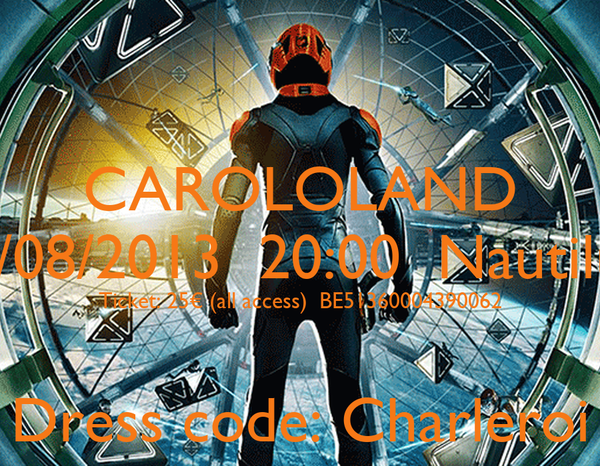 CAROLOLAND 29/08/2013  20:00  Nautilus  Ticket: 25€ (all access)  BE51360004390062  Dress code: Charleroi