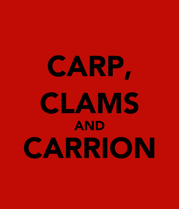 CARP, CLAMS AND CARRION